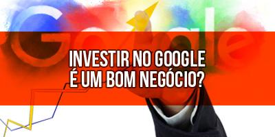 Investir No Google é um bom Negócio?